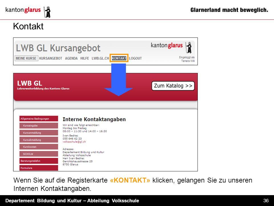 Departement Bildung und Kultur – Abteilung Volksschule 36 Kontakt Wenn Sie auf die Registerkarte «KONTAKT» klicken, gelangen Sie zu unseren Internen K