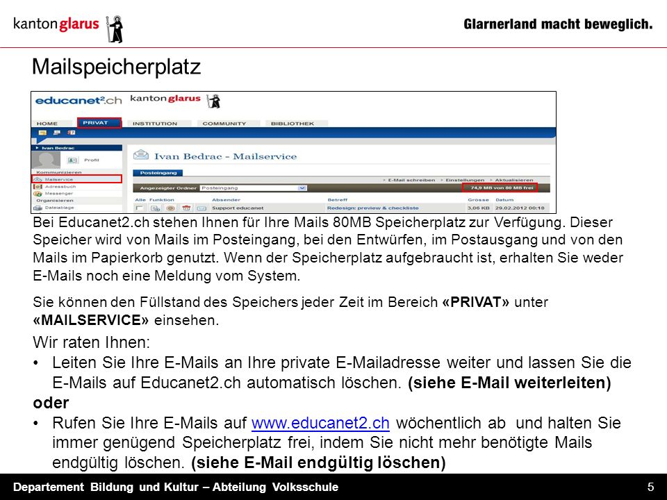 Departement Bildung und Kultur – Abteilung Volksschule 5 Mailspeicherplatz Bei Educanet2.ch stehen Ihnen für Ihre Mails 80MB Speicherplatz zur Verfügu