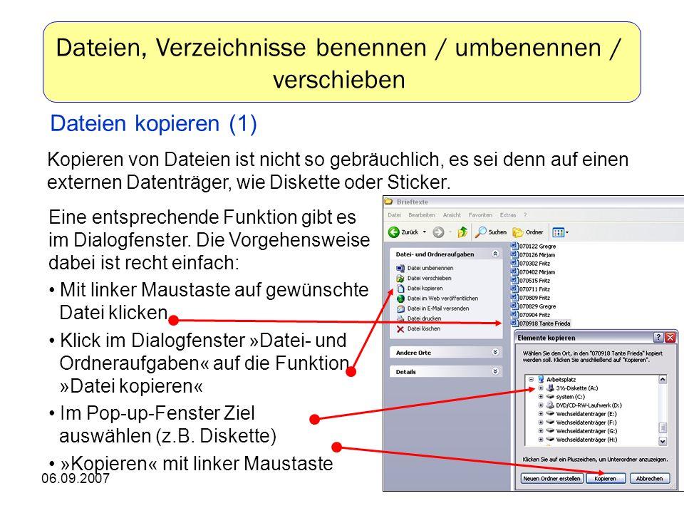 06.09.200710 Kopieren von Dateien ist nicht so gebräuchlich, es sei denn auf einen externen Datenträger, wie Diskette oder Sticker.