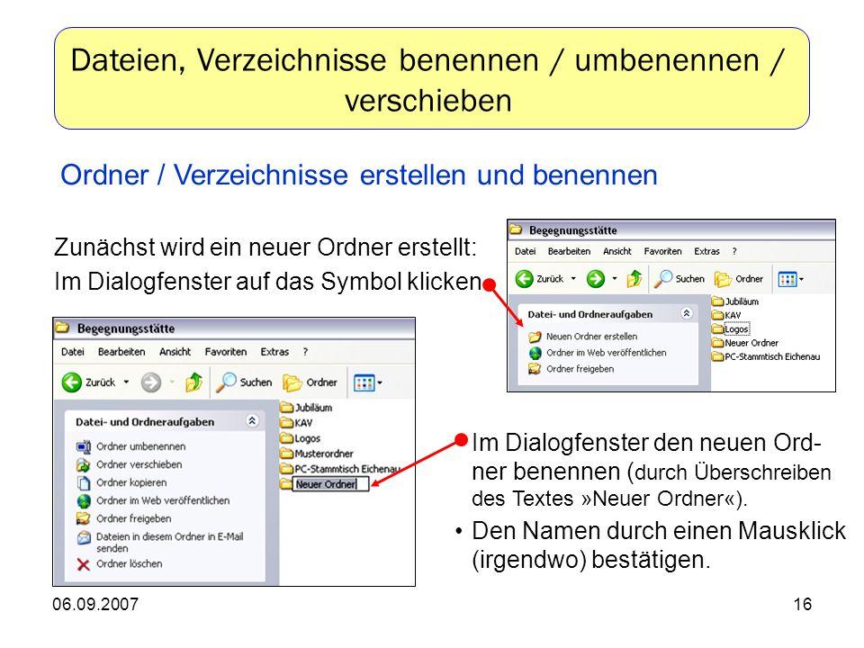 06.09.200716 Zunächst wird ein neuer Ordner erstellt: Im Dialogfenster auf das Symbol klicken Im Dialogfenster den neuen Ord- ner benennen ( durch Überschreiben des Textes »Neuer Ordner«).