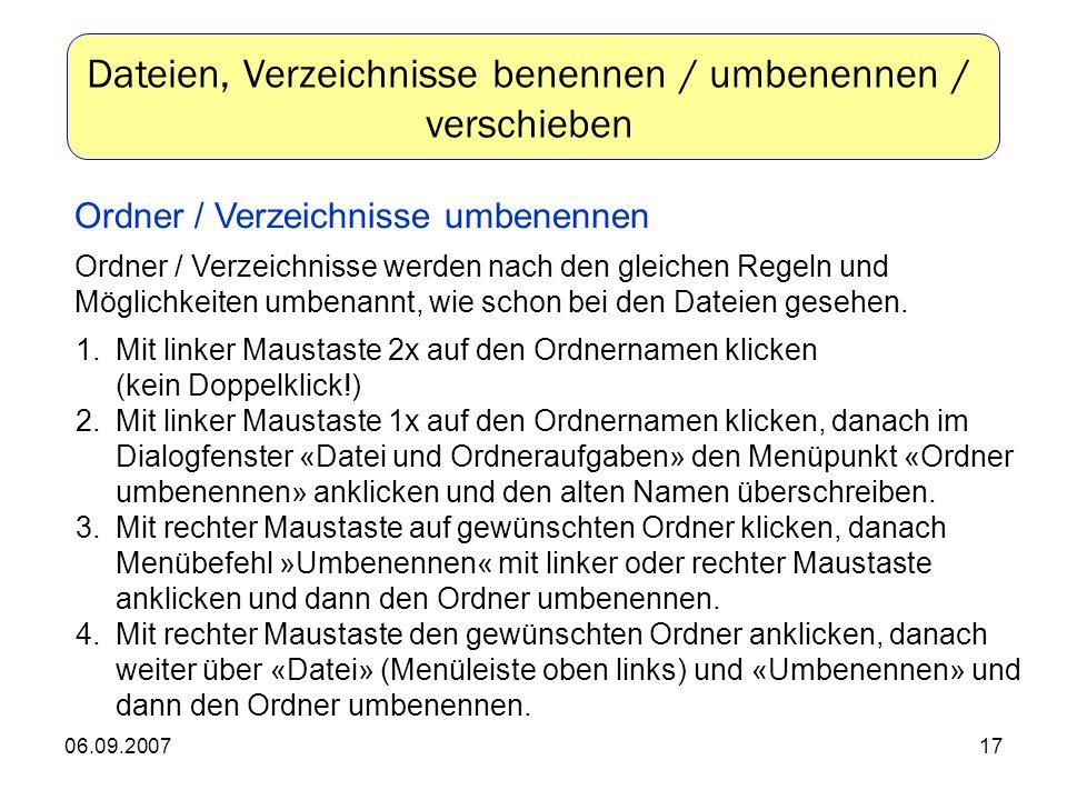 06.09.200717 Ordner / Verzeichnisse umbenennen Ordner / Verzeichnisse werden nach den gleichen Regeln und Möglichkeiten umbenannt, wie schon bei den Dateien gesehen.