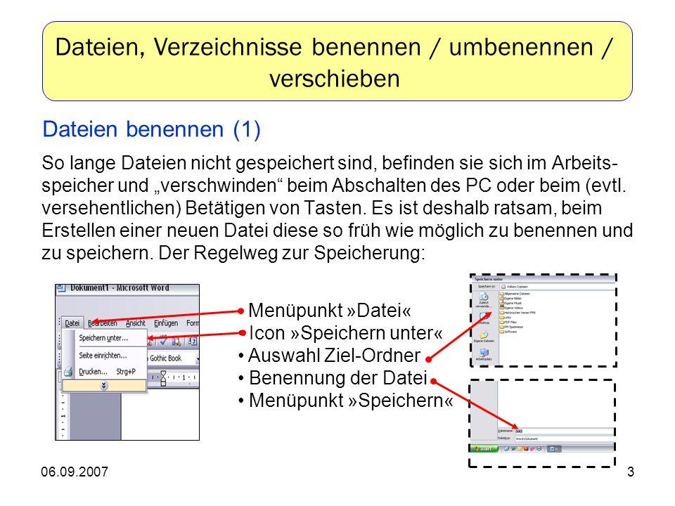 06.09.20073 So lange Dateien nicht gespeichert sind, befinden sie sich im Arbeits- speicher und verschwinden beim Abschalten des PC oder beim (evtl.