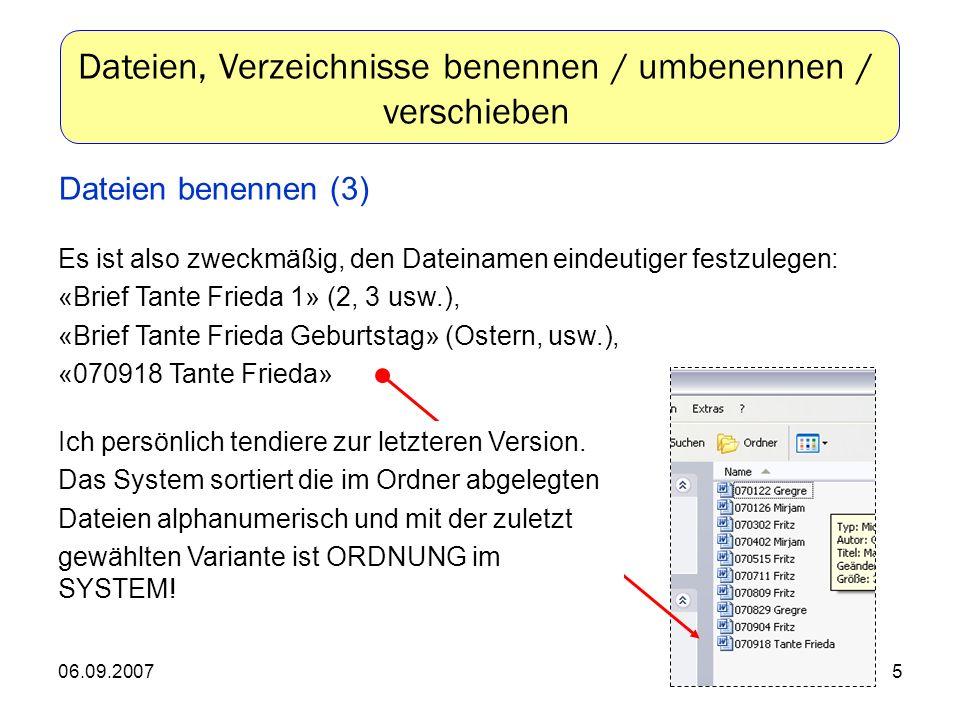 06.09.20075 Es ist also zweckmäßig, den Dateinamen eindeutiger festzulegen: «Brief Tante Frieda 1» (2, 3 usw.), «Brief Tante Frieda Geburtstag» (Ostern, usw.), «070918 Tante Frieda» Ich persönlich tendiere zur letzteren Version.