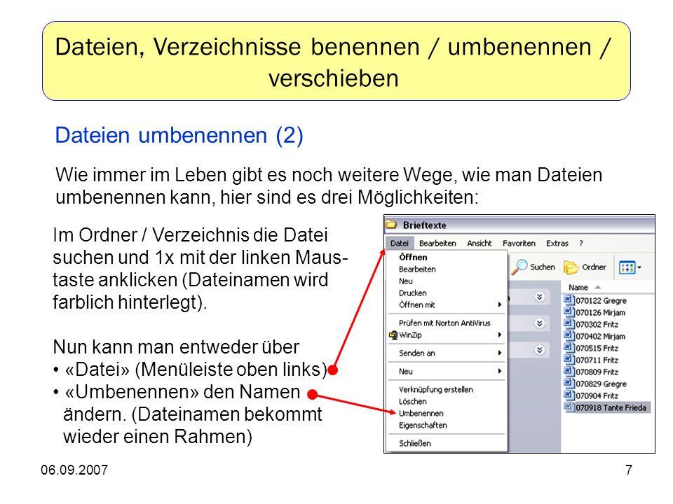 06.09.20077 Wie immer im Leben gibt es noch weitere Wege, wie man Dateien umbenennen kann, hier sind es drei Möglichkeiten: Im Ordner / Verzeichnis die Datei suchen und 1x mit der linken Maus- taste anklicken (Dateinamen wird farblich hinterlegt).