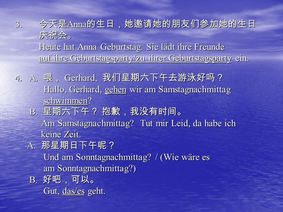 3. Anna Heute hat Anna Geburtstag. Sie lädt ihre Freunde auf ihre Geburtstagsparty/zu ihrer Geburtstagsparty ein. 4. A. Gerhard, Hallo, Gerhard, gehen