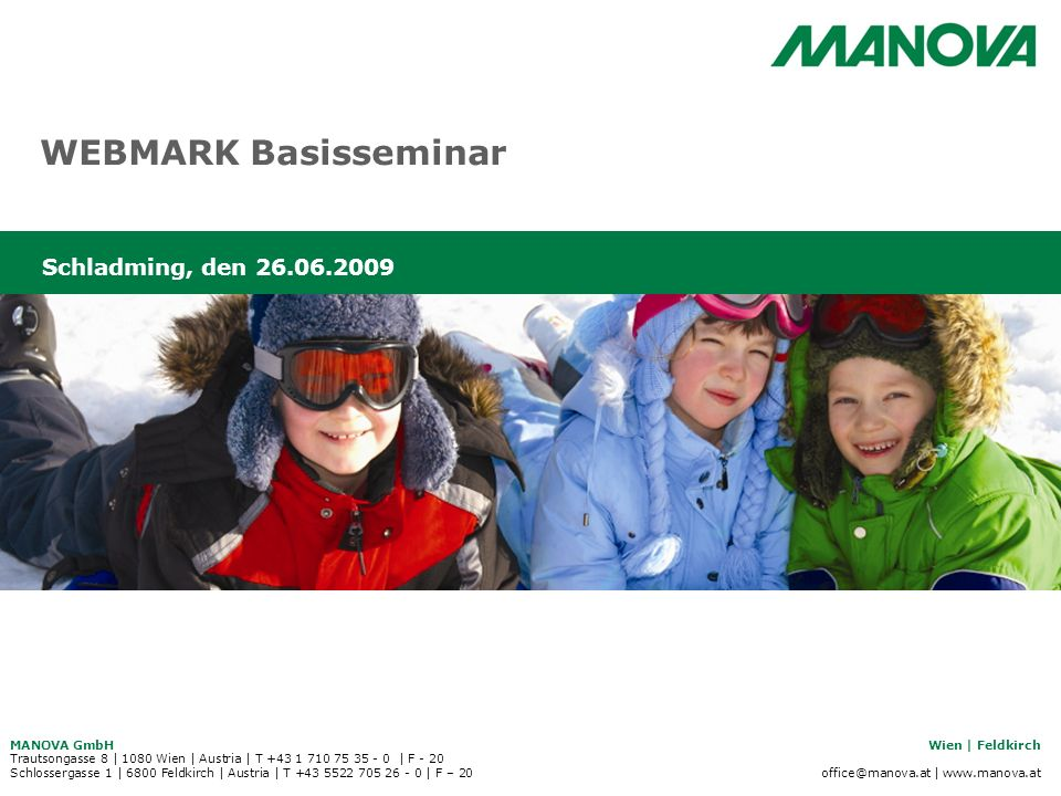 MANOVA GmbHWien | Feldkirch Trautsongasse 8 | 1080 Wien | Austria | T +43 1 710 75 35 - 0 | F - 20 Schlossergasse 1 | 6800 Feldkirch | Austria | T +43 5522 705 26 - 0 | F – 20 office@manova.at | www.manova.at WEBMARK Basisseminar Schladming, den 26.06.2009