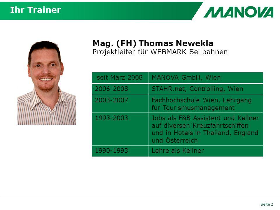 Seite 2 Ihr Trainer Mag. (FH) Thomas Newekla Projektleiter für WEBMARK Seilbahnen seit März 2008MANOVA GmbH, Wien 2006-2008STAHR.net, Controlling, Wie