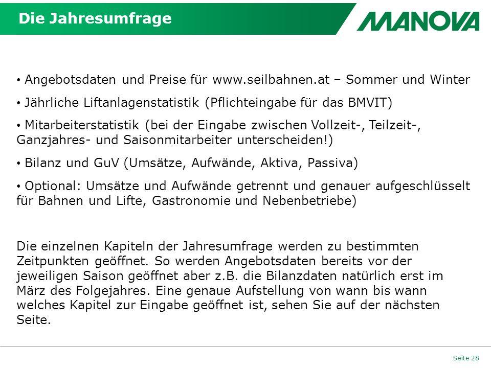 Die Jahresumfrage Seite 28 Angebotsdaten und Preise für www.seilbahnen.at – Sommer und Winter Jährliche Liftanlagenstatistik (Pflichteingabe für das B