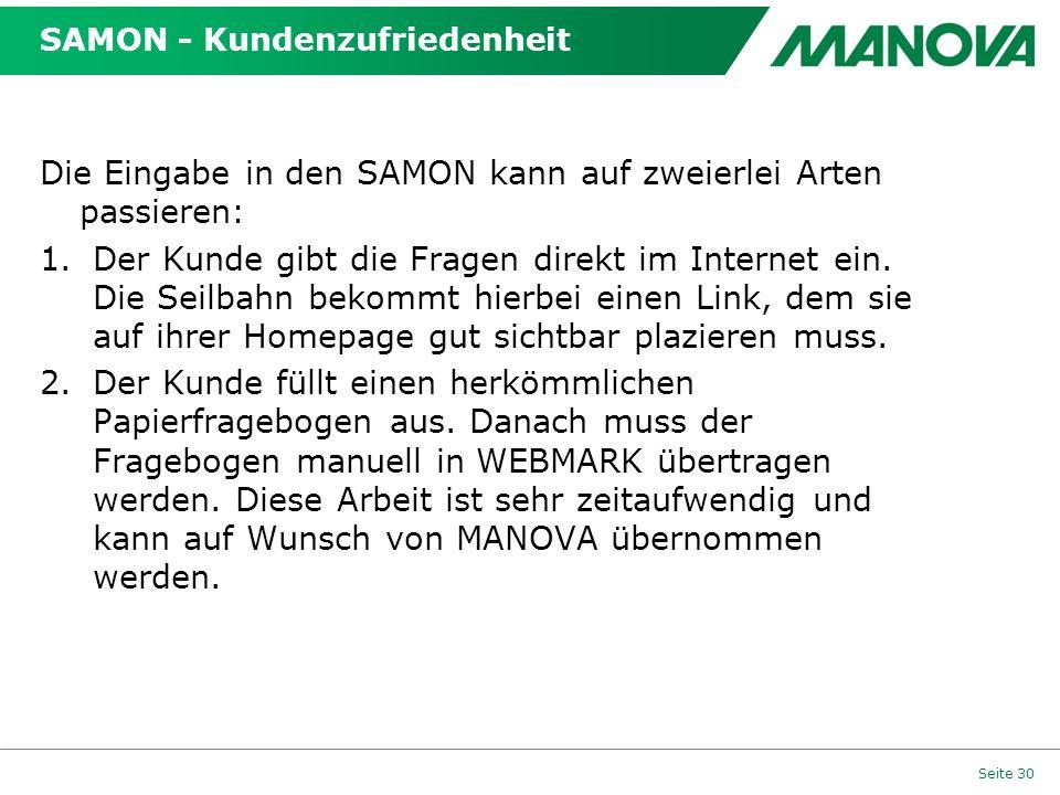 SAMON - Kundenzufriedenheit Die Eingabe in den SAMON kann auf zweierlei Arten passieren: 1.Der Kunde gibt die Fragen direkt im Internet ein. Die Seilb