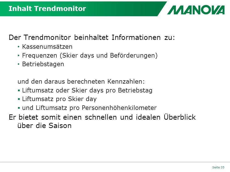 Inhalt Trendmonitor Der Trendmonitor beinhaltet Informationen zu: Kassenumsätzen Frequenzen (Skier days und Beförderungen) Betriebstagen und den darau