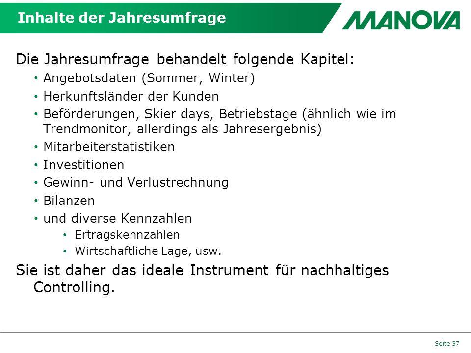 Inhalte der Jahresumfrage Die Jahresumfrage behandelt folgende Kapitel: Angebotsdaten (Sommer, Winter) Herkunftsländer der Kunden Beförderungen, Skier
