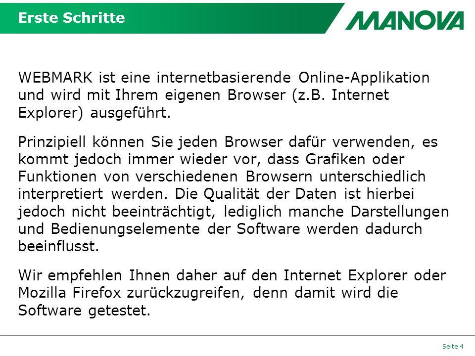 Erste Schritte WEBMARK ist eine internetbasierende Online-Applikation und wird mit Ihrem eigenen Browser (z.B. Internet Explorer) ausgeführt. Prinzipi