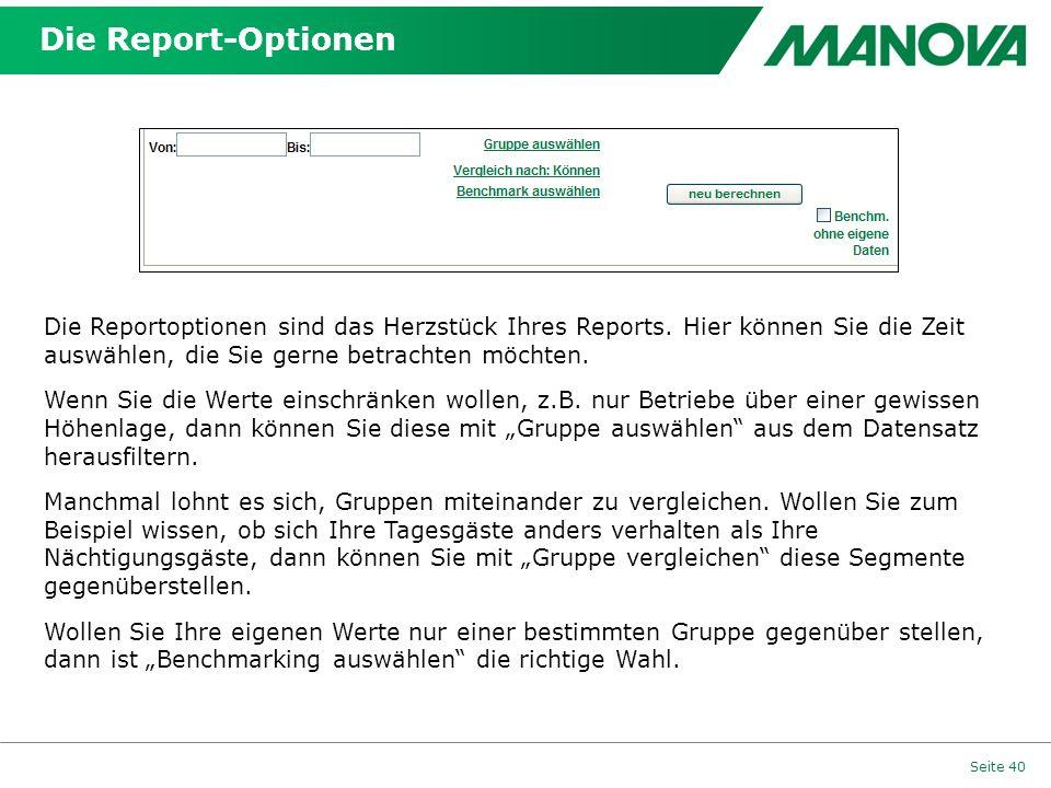 Die Report-Optionen Seite 40 Die Reportoptionen sind das Herzstück Ihres Reports. Hier können Sie die Zeit auswählen, die Sie gerne betrachten möchten
