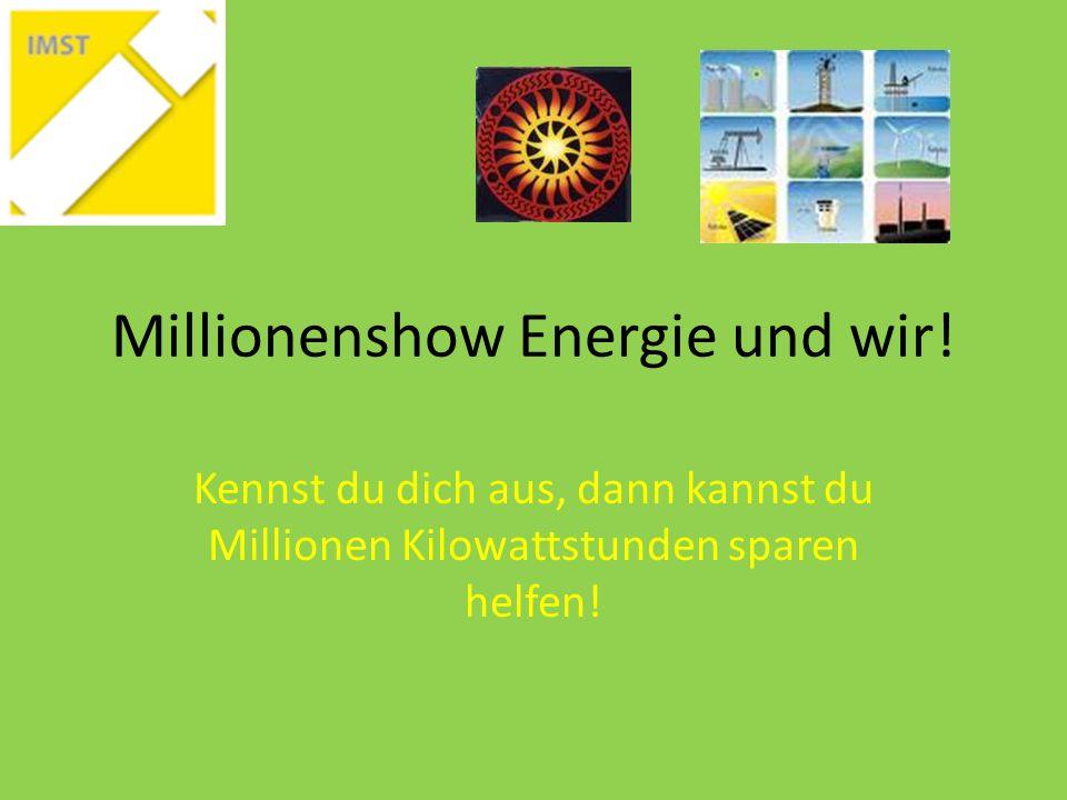 Millionenshow Energie und wir! Kennst du dich aus, dann kannst du Millionen Kilowattstunden sparen helfen!