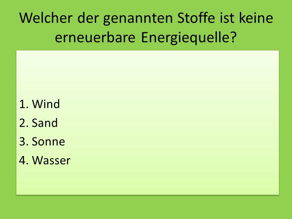 Welcher der genannten Stoffe ist keine erneuerbare Energiequelle.