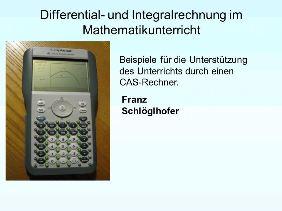 Differential- und Integralrechnung im Mathematikunterricht Beispiele für die Unterstützung des Unterrichts durch einen CAS-Rechner.