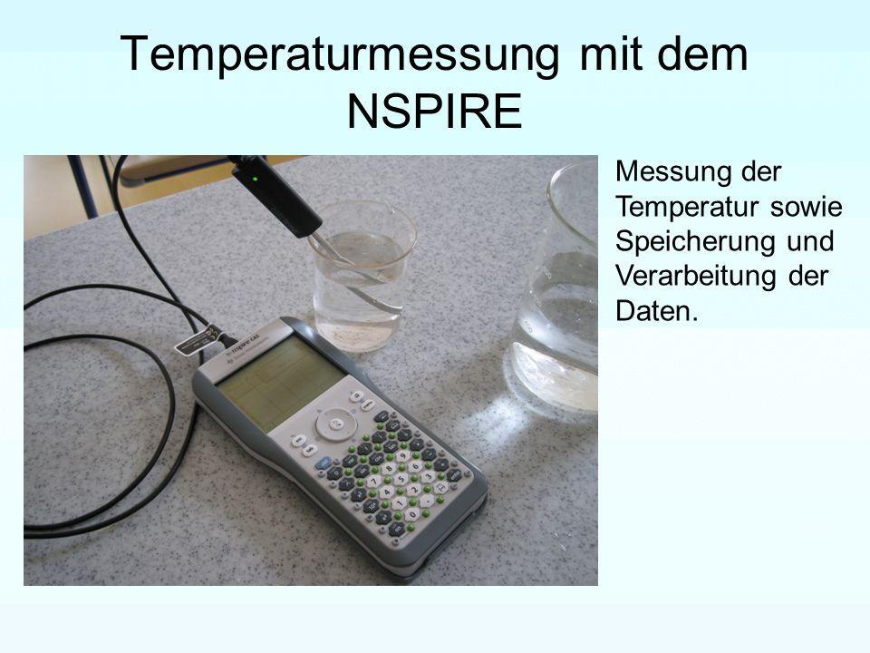 Temperaturmessung mit dem NSPIRE Messung der Temperatur sowie Speicherung und Verarbeitung der Daten.