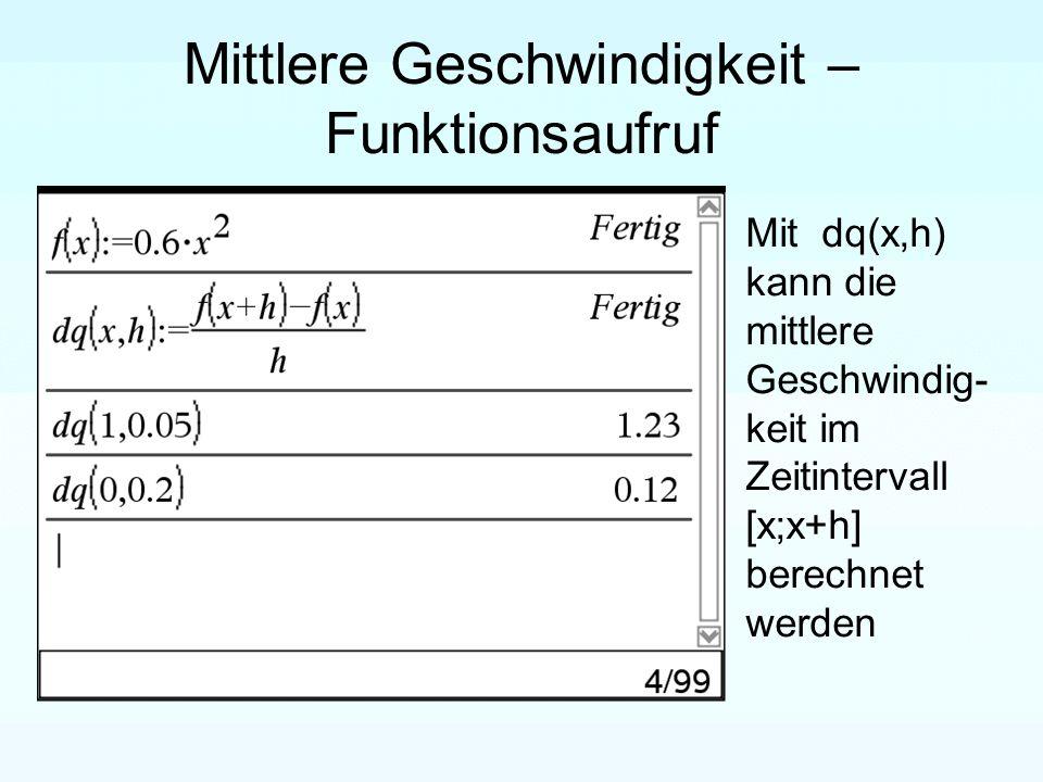Mittlere Geschwindigkeit – Funktionsaufruf Mit dq(x,h) kann die mittlere Geschwindig- keit im Zeitintervall [x;x+h] berechnet werden