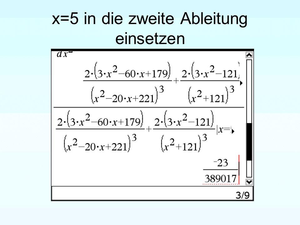 x=5 in die zweite Ableitung einsetzen