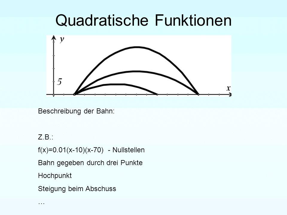 Quadratische Funktionen Beschreibung der Bahn: Z.B.: f(x)=0.01(x-10)(x-70) - Nullstellen Bahn gegeben durch drei Punkte Hochpunkt Steigung beim Abschuss …
