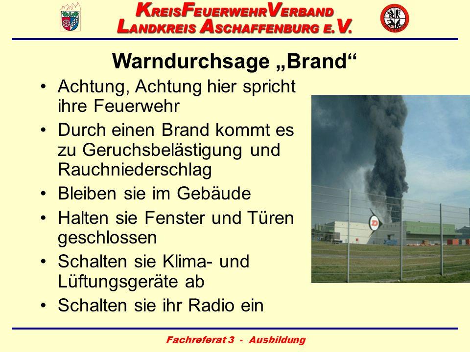 Fachreferat 3 - Ausbildung Warndurchsage Brand Achtung, Achtung hier spricht ihre Feuerwehr Durch einen Brand kommt es zu Geruchsbelästigung und Rauch