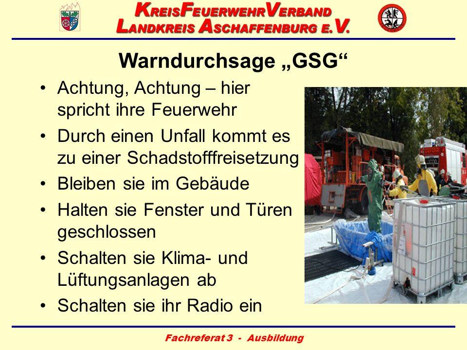 Fachreferat 3 - Ausbildung Warndurchsage GSG Achtung, Achtung – hier spricht ihre Feuerwehr Durch einen Unfall kommt es zu einer Schadstofffreisetzung