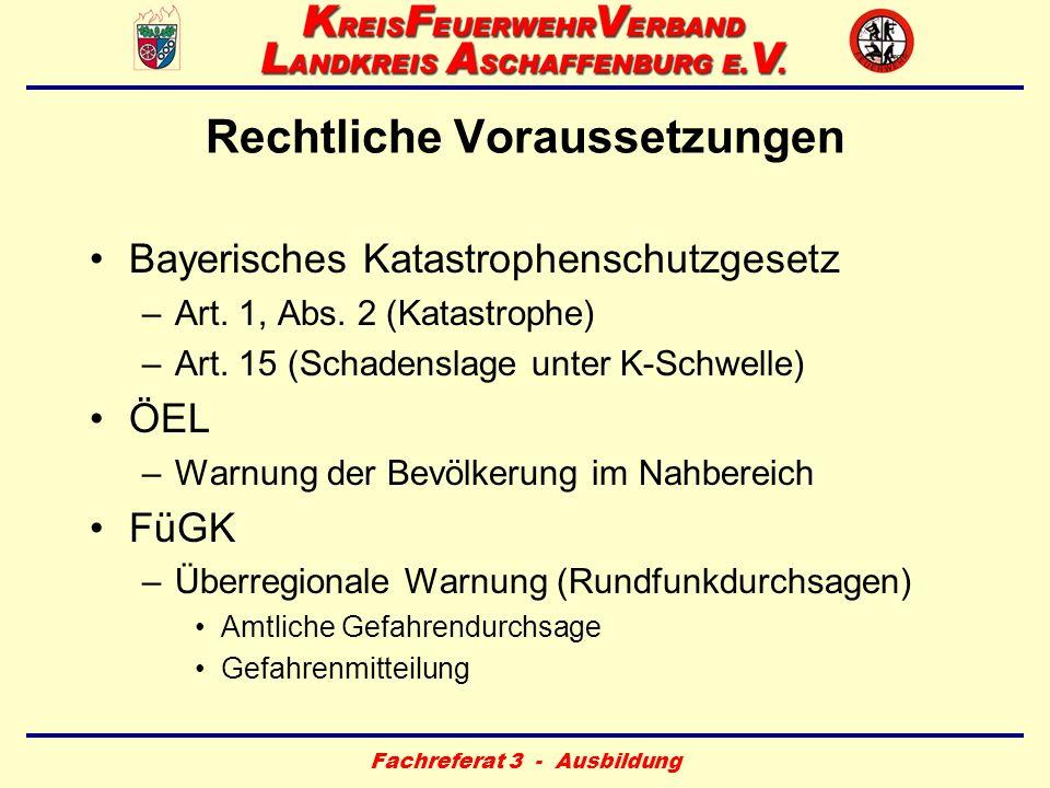 Fachreferat 3 - Ausbildung Rechtliche Voraussetzungen Bayerisches Katastrophenschutzgesetz –Art. 1, Abs. 2 (Katastrophe) –Art. 15 (Schadenslage unter