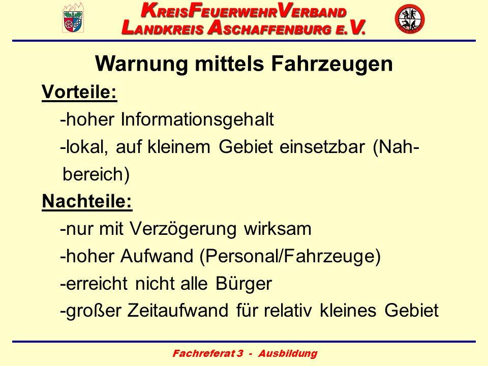 Fachreferat 3 - Ausbildung Warnung mittels Fahrzeugen Vorteile: -hoher Informationsgehalt -lokal, auf kleinem Gebiet einsetzbar (Nah- bereich) Nachtei