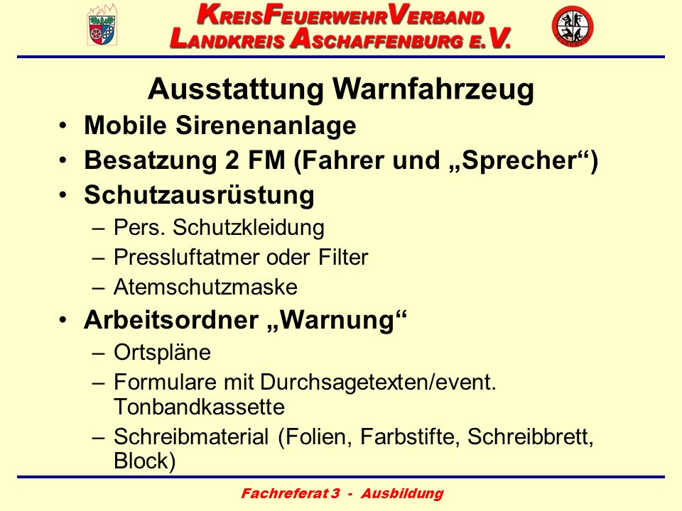 Fachreferat 3 - Ausbildung Ausstattung Warnfahrzeug Mobile Sirenenanlage Besatzung 2 FM (Fahrer und Sprecher) Schutzausrüstung –Pers. Schutzkleidung –