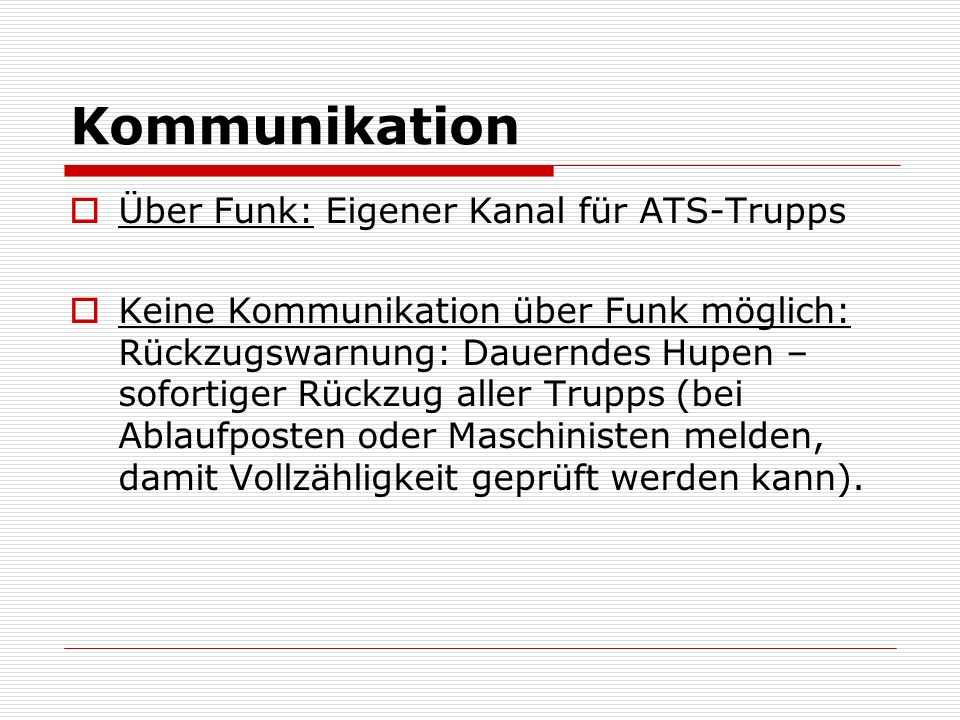 Kommunikation Über Funk: Eigener Kanal für ATS-Trupps Keine Kommunikation über Funk möglich: Rückzugswarnung: Dauerndes Hupen – sofortiger Rückzug all