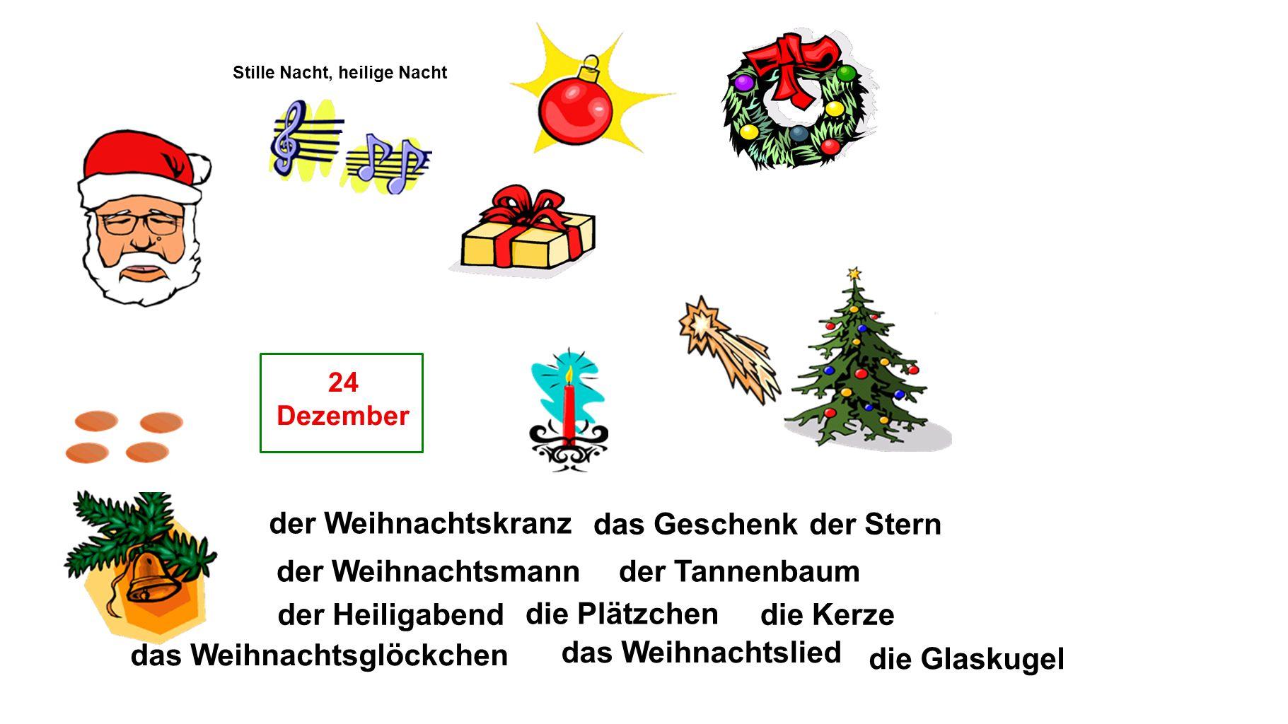 die Glaskugel der Tannenbaum die Kerze der Stern der Weihnachtskranz das Weihnachtslied die Plätzchen der Weihnachtsmann das Geschenk das Weihnachtsglöckchen 24 Dezember der Heiligabend