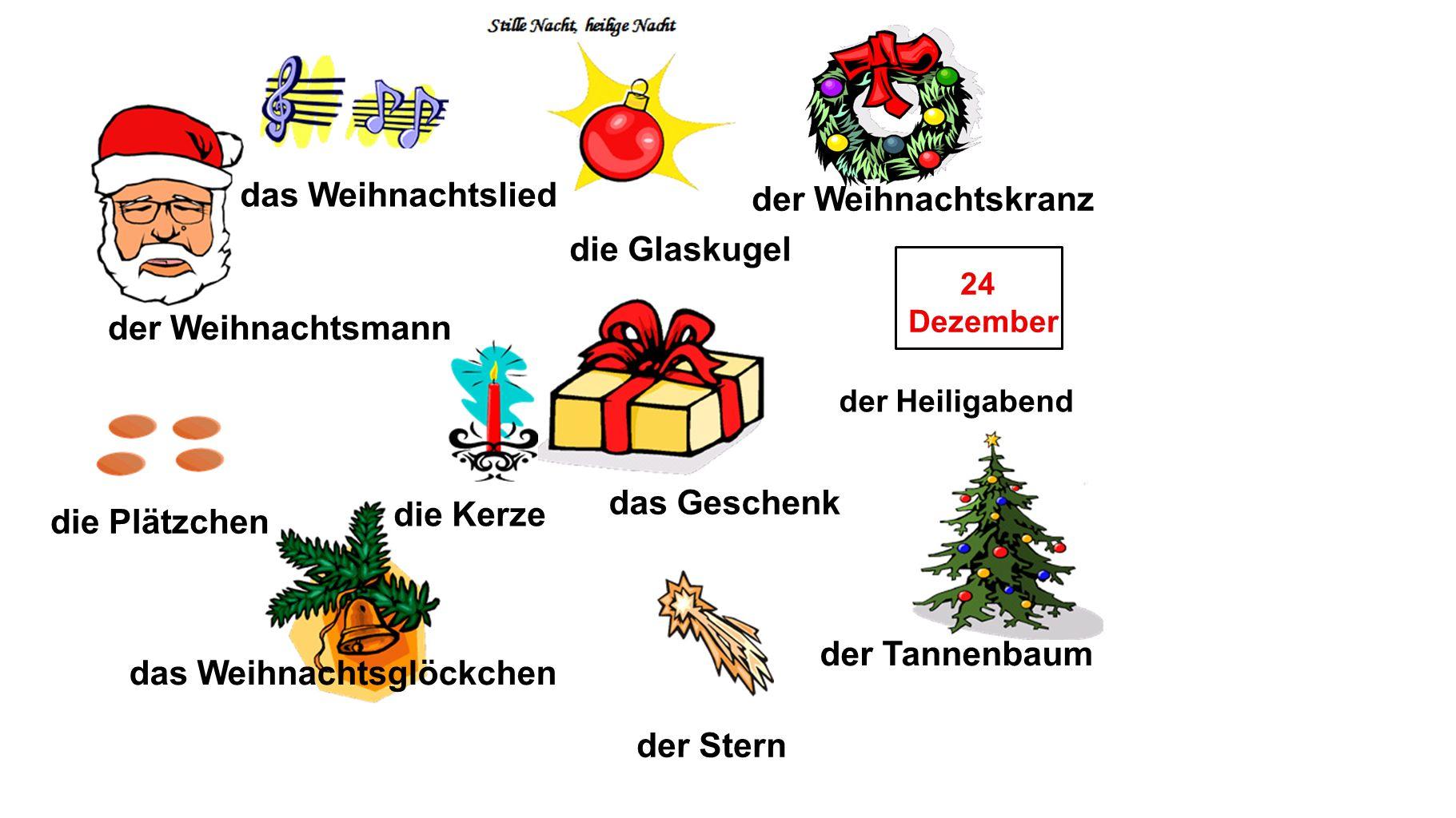 die Glaskugel der Tannenbaum die Kerze der Stern der Weihnachtskranz das Weihnachtslied die Plätzchen der Weihnachtsmann das Geschenk das Weihnachtsgl