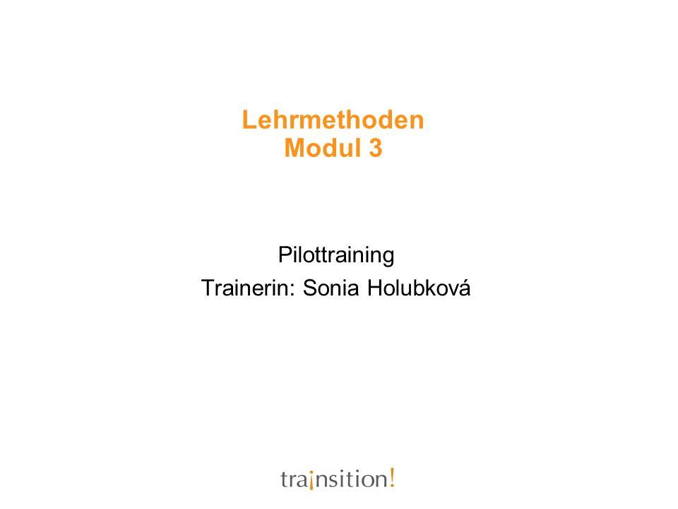 Lehrmethoden Modul 3 Pilottraining Trainerin: Sonia Holubková