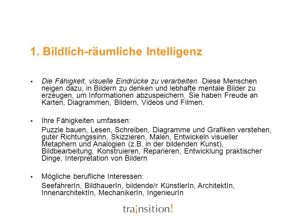 1. Bildlich-räumliche Intelligenz Die Fähigkeit, visuelle Eindrücke zu verarbeiten. Diese Menschen neigen dazu, in Bildern zu denken und lebhafte ment
