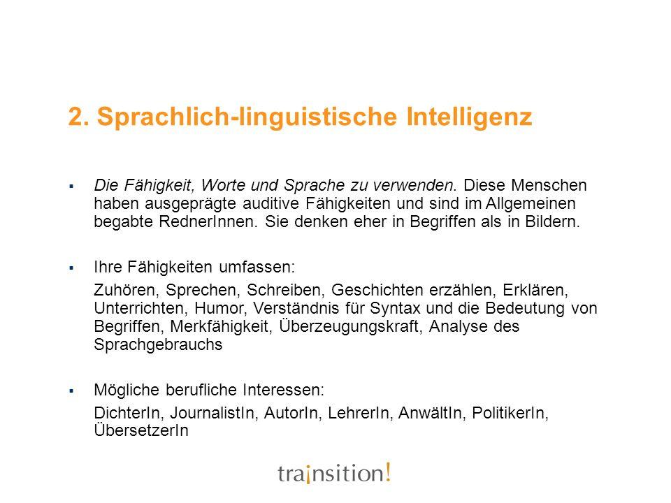 2. Sprachlich-linguistische Intelligenz Die Fähigkeit, Worte und Sprache zu verwenden. Diese Menschen haben ausgeprägte auditive Fähigkeiten und sind