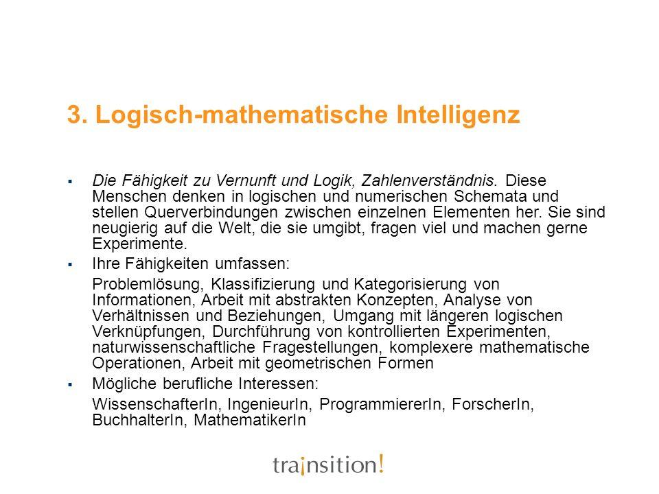 3. Logisch-mathematische Intelligenz Die Fähigkeit zu Vernunft und Logik, Zahlenverständnis. Diese Menschen denken in logischen und numerischen Schema