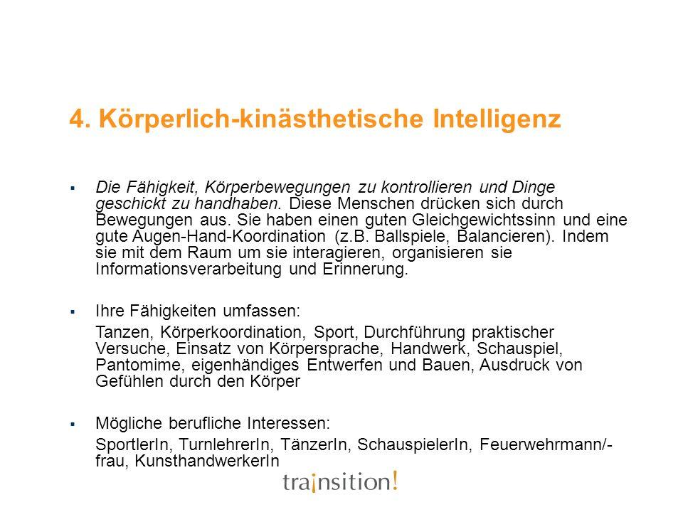 4. Körperlich-kinästhetische Intelligenz Die Fähigkeit, Körperbewegungen zu kontrollieren und Dinge geschickt zu handhaben. Diese Menschen drücken sic