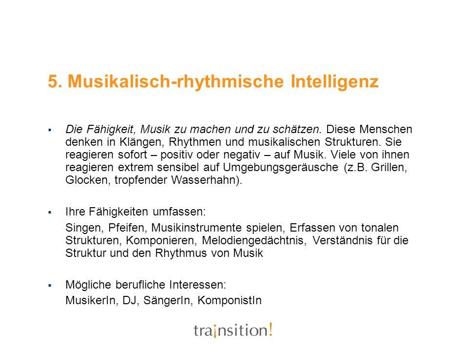 5. Musikalisch-rhythmische Intelligenz Die Fähigkeit, Musik zu machen und zu schätzen. Diese Menschen denken in Klängen, Rhythmen und musikalischen St