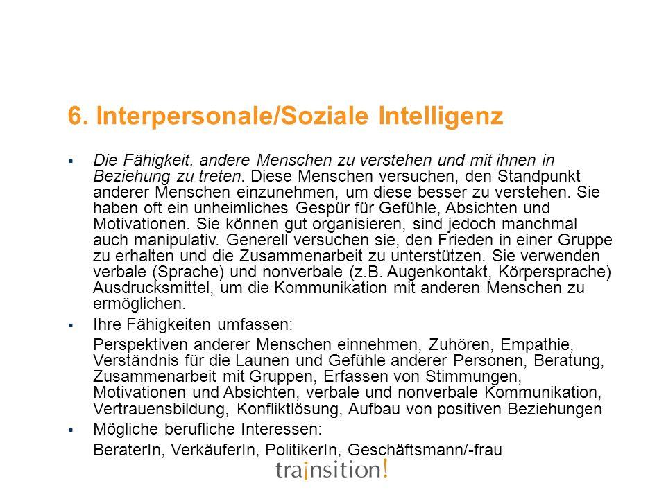 6. Interpersonale/Soziale Intelligenz Die Fähigkeit, andere Menschen zu verstehen und mit ihnen in Beziehung zu treten. Diese Menschen versuchen, den