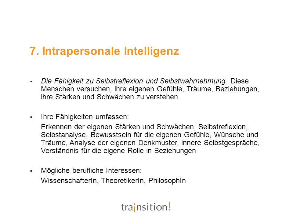 7. Intrapersonale Intelligenz Die Fähigkeit zu Selbstreflexion und Selbstwahrnehmung. Diese Menschen versuchen, ihre eigenen Gefühle, Träume, Beziehun