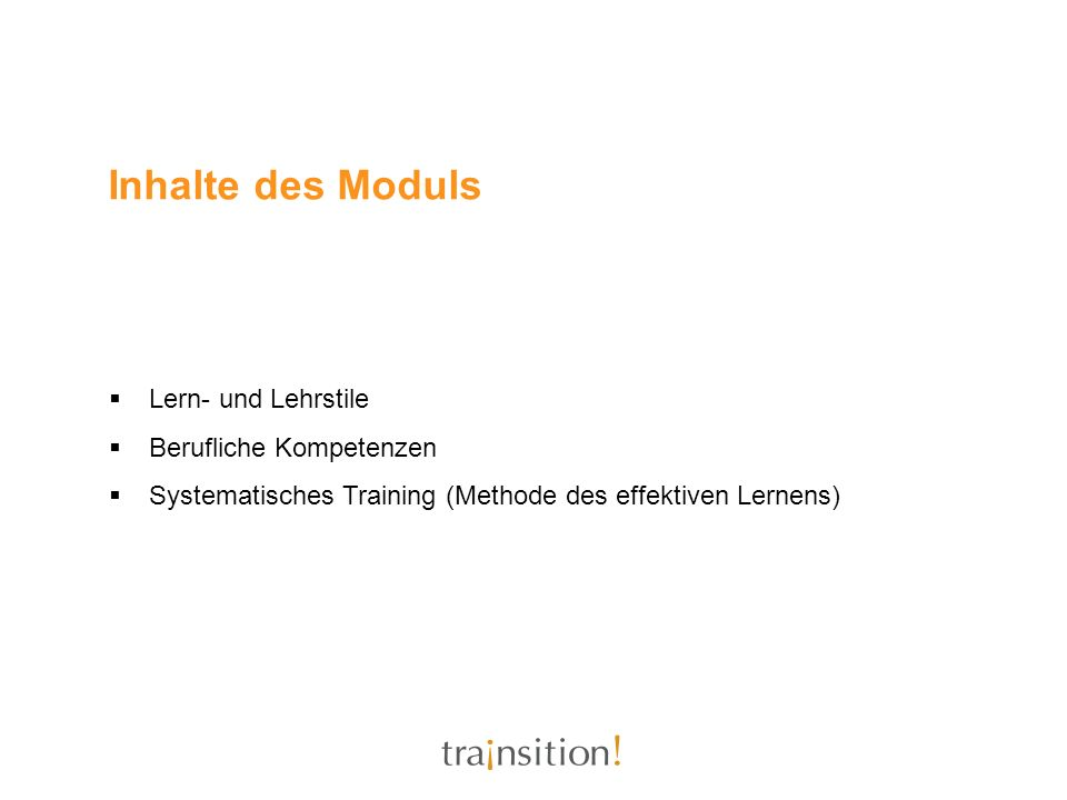 Inhalte des Moduls Lern- und Lehrstile Berufliche Kompetenzen Systematisches Training (Methode des effektiven Lernens)