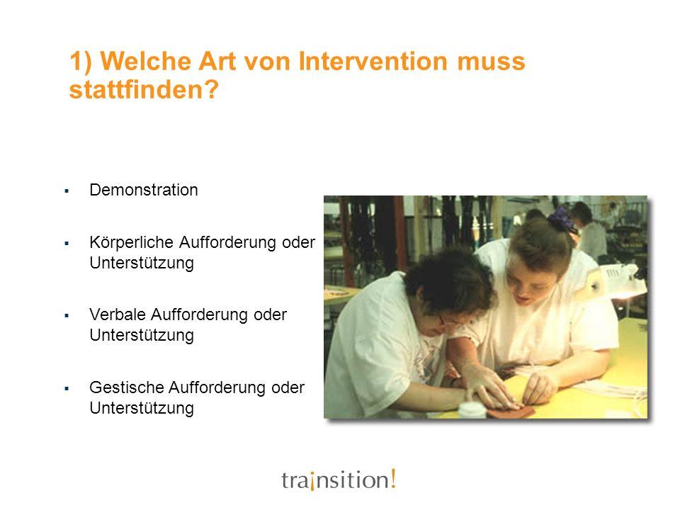 1) Welche Art von Intervention muss stattfinden? Demonstration Körperliche Aufforderung oder Unterstützung Verbale Aufforderung oder Unterstützung Ges