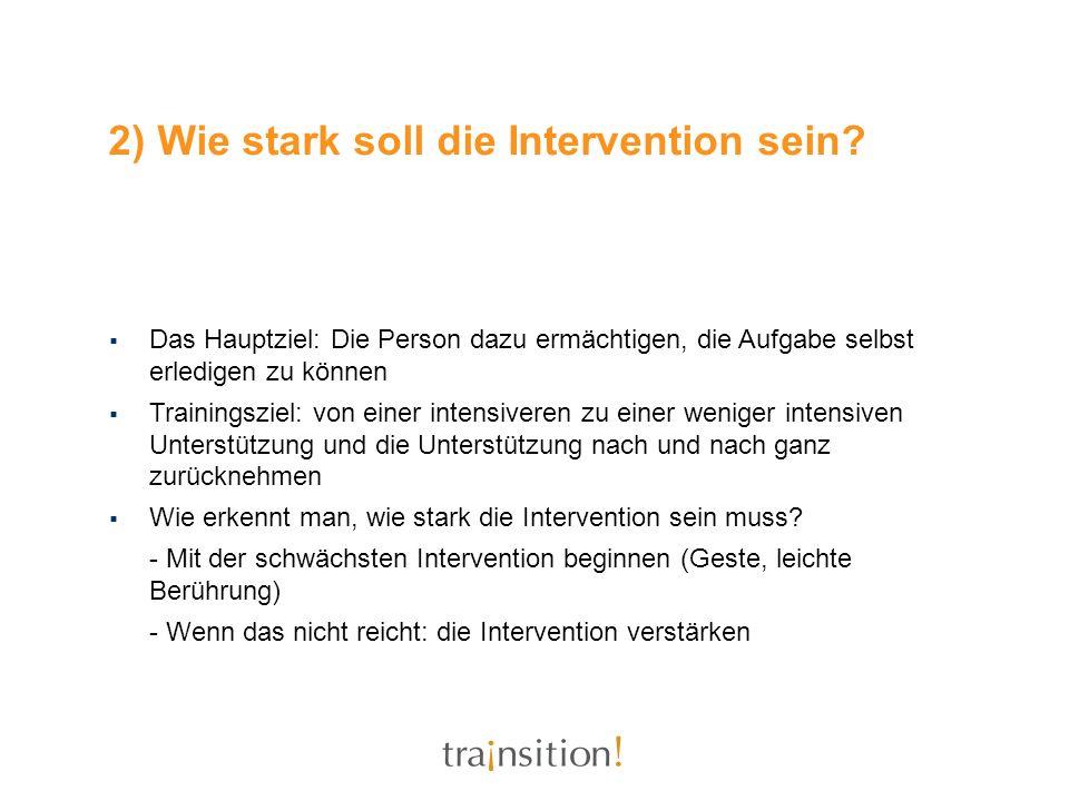 2) Wie stark soll die Intervention sein? Das Hauptziel: Die Person dazu ermächtigen, die Aufgabe selbst erledigen zu können Trainingsziel: von einer i