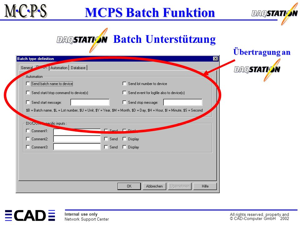 Internal use only Network Support Center All rights reserved, property and © CAD-Computer GmbH 2002 MCPS Batch Funktion Batch Unterstützung Übertragun