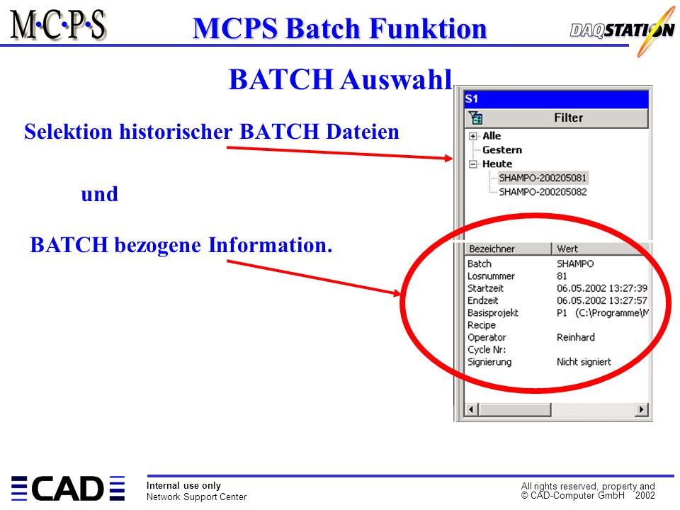 Internal use only Network Support Center All rights reserved, property and © CAD-Computer GmbH 2002 Selektion historischer BATCH Dateien MCPS Batch Fu