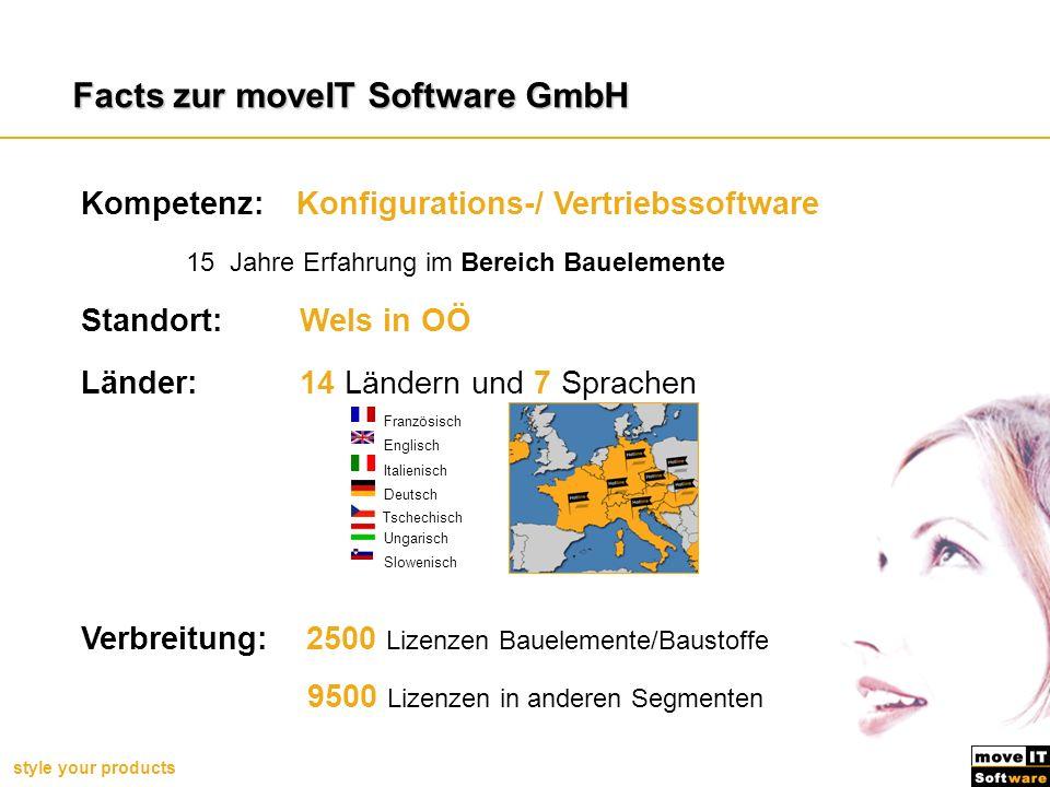style your products Kompetenz:Konfigurations-/ Vertriebssoftware 15 Jahre Erfahrung im Bereich Bauelemente Facts zur moveIT Software GmbH Standort: We