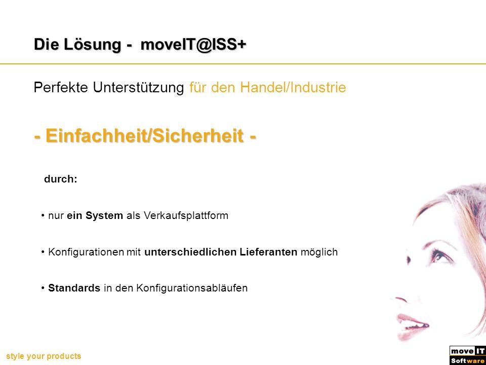 style your products Die Lösung - moveIT@ISS+ - Einfachheit/Sicherheit - durch: nur ein System als Verkaufsplattform Konfigurationen mit unterschiedlic