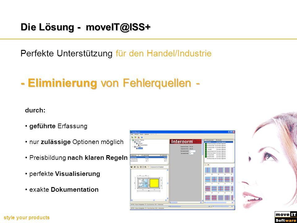 style your products - Eliminierung von Fehlerquellen - durch: geführte Erfassung nur zulässige Optionen möglich Preisbildung nach klaren Regeln perfek