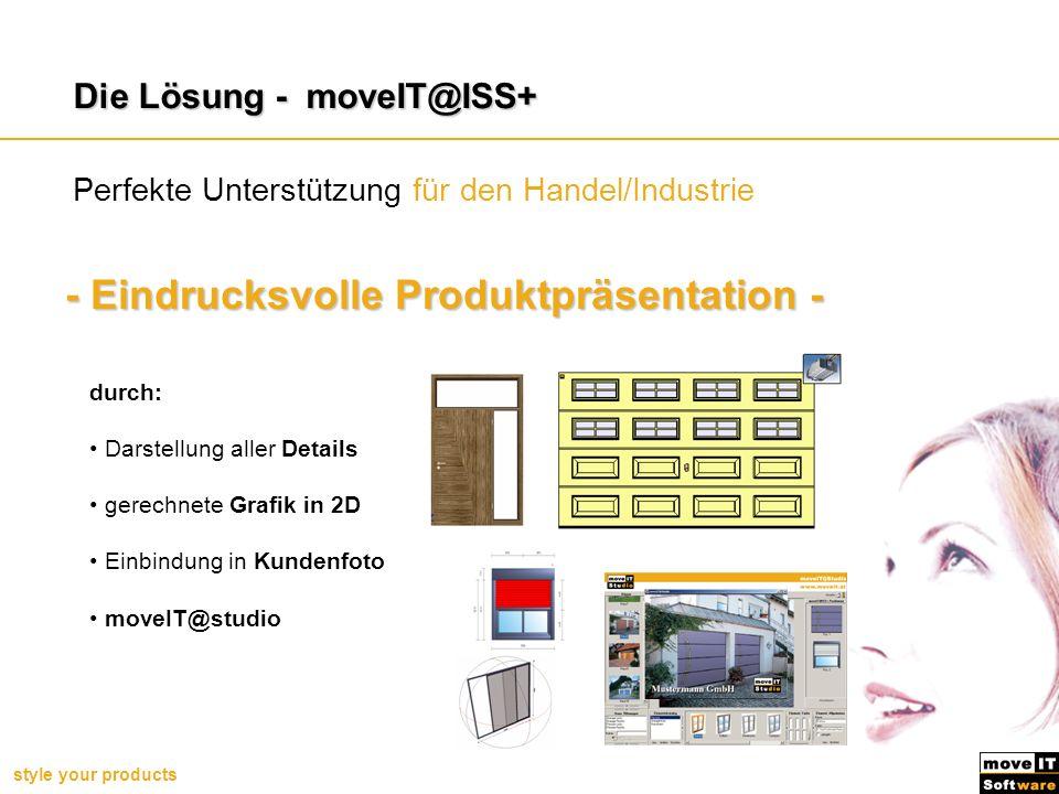 style your products Perfekte Unterstützung für den Handel/Industrie - Eindrucksvolle Produktpräsentation - durch: Darstellung aller Details gerechnete