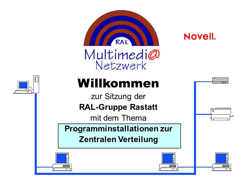 Willkommen zur Sitzung der RAL-Gruppe Rastatt mit dem Thema Programminstallationen zur Zentralen Verteilung